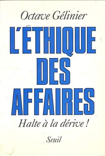 L'e?thique des affaires: Halte a? la de?rive! (French Edition): Octave Ge?linier