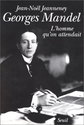 Georges Mandel. L'homme qu'on attendait [Mar 20,: Jean-Noël Jeanneney
