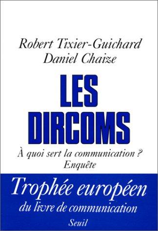 Les dircoms: A quoi sert la communication? : enquete (French Edition): Tixier-Guichard, Robert