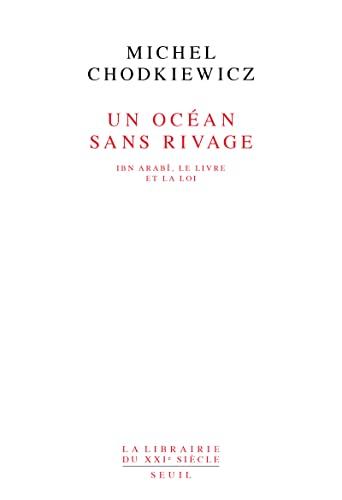 Un océan sans rivage: Ibn Arabî, le Livre et la loi (La Librairie du XXe siècle) (French Edition) (9782020132176) by Michel Chodkiewicz