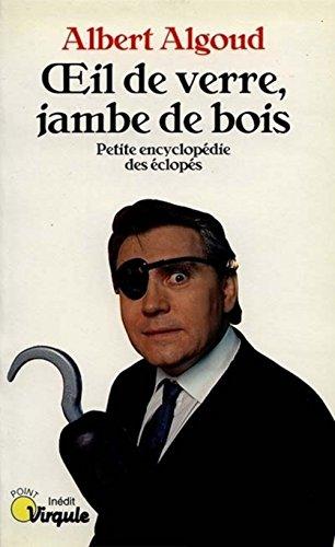 9782020133869: Oeil de verre, jambe de bois : Petite Encyclopédie des éclopés