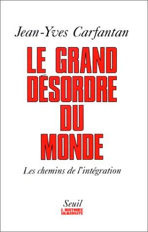 Le grand desordre du monde: Les chemins de l'integration (L'Histoire immediate) (French ...