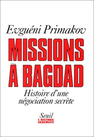 Missions a Bagdad: Histoire d'une negociation secrete: Evgueni Primakov