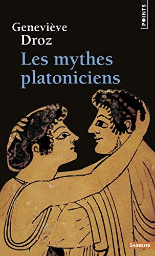 Les mythes platoniciens (Points. Sagesse): Geneviève Droz