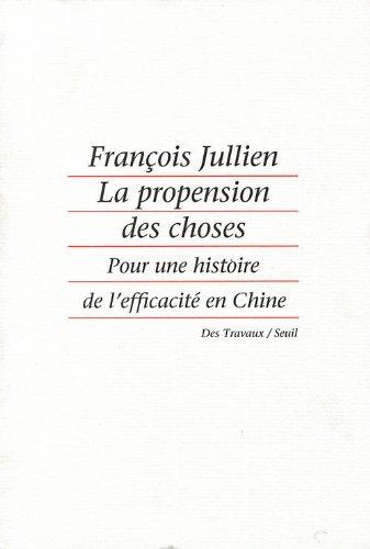 9782020136297: La propension des choses: Pour une histoire de l'efficacité en Chine (Des travaux) (French Edition)