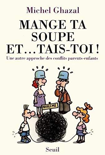 9782020144506: MANGE TA SOUPE ET... TAIS-TOI ! Une autre approche des conflits parents-enfants