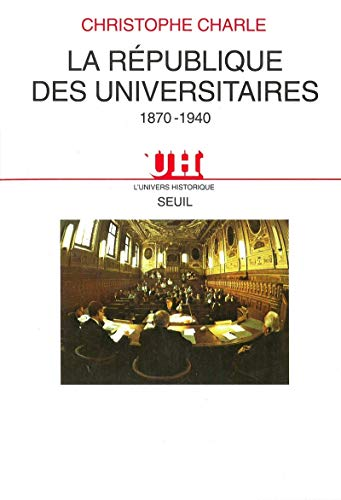 La republique des universitaires, 1870-1940 (L'Univers historique) (French Edition): Charle, ...