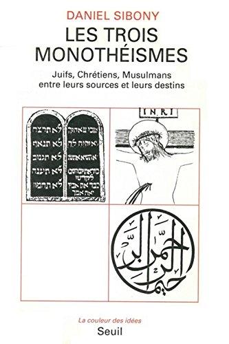 9782020153799: Les trois monothéismes: Juifs, chrétiens, musulmans : entre leurs sources et leurs destins (La Couleur des idées) (French Edition)