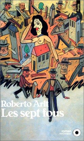 Les Sept fous: Arlt, Roberto, Berman,