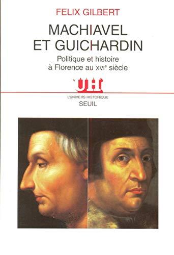 Machiavel et Guichardin: Gilbert, Felix