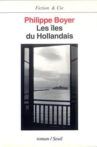Les iles du Hollandais: Roman (Fiction & Cie) (French Edition): Boyer, Philippe