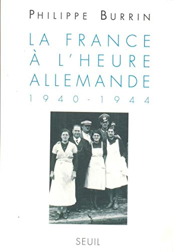 La Francea l'Heure Allemande 1940-1944 (Collection L'Univers historique) (French Edition)...