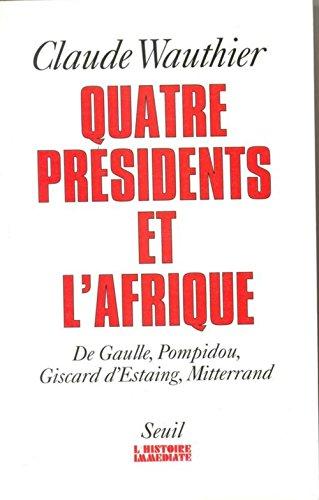 9782020183567: Quatre présidents et l'Afrique: De Gaulle, Pompidou, Giscard d'Estaing, Mitterrand : quarante ans de politique africaine (L'histoire immédiate) (French Edition)