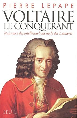 Voltaire, le conquerant: Naissance des intellectuels au siecle des Lumieres : essai (French Edition...