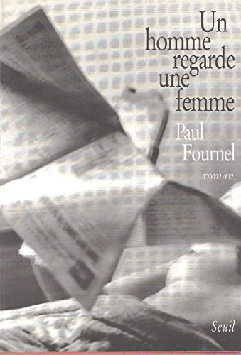 Un homme regarde une femme: Roman (French Edition) (2020191075) by Paul Fournel