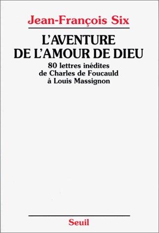 L'Aventure de l'Amour de Dieu: 80 lettre: Six, Jean Francois