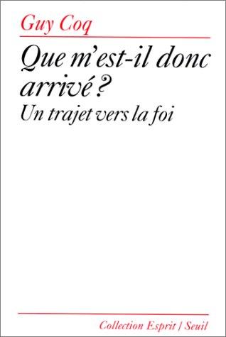 Que m'est-il donc arrive?: Un trajet vers la foi (Collection Esprit) (French Edition) (2020192594) by Coq, Guy