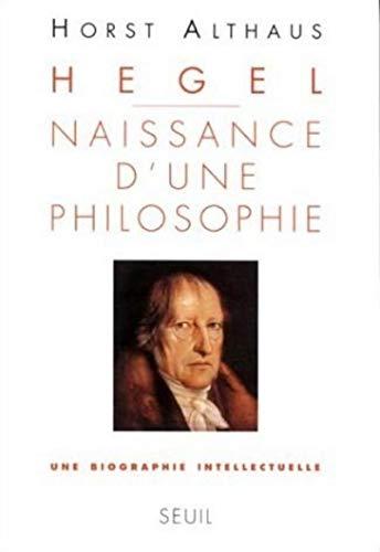 Hegel, naissance d'une philosophie: Althaus, Horst