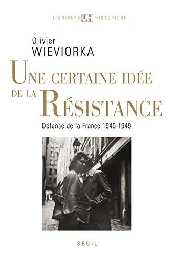 Une certaine idee de la resistance: Defense de la France, 1940-1949 (L'univers historique) (French Edition) (2020193779) by Wieviorka, Olivier