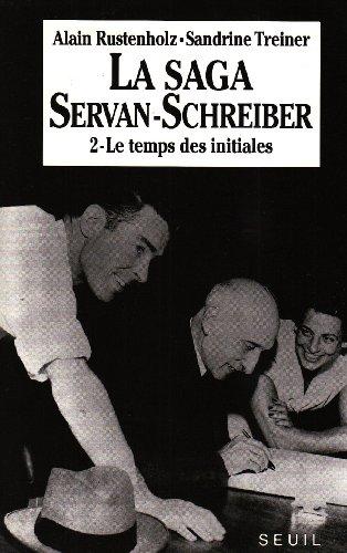 9782020194587: La Saga Servan-Schreiber : une famille dans le si�cle, tome 2 : Le Temps des initiales