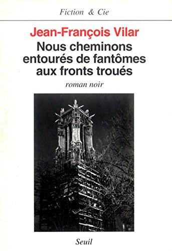 Nous cheminons entourés de fantômes aux fronts troués: Roman noir (Fiction & Cie) (French Edition) (2020195712) by Jean-François Vilar