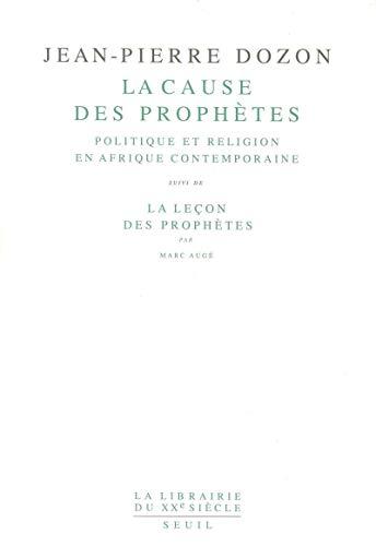La cause des prophetes: Politique et religion en Afrique contemporaine (Librairie du XXe siecle) (...