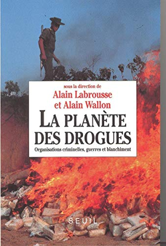 La Planete des drogues: Organisations criminelles, guerres et blanchiment (French Edition): ...