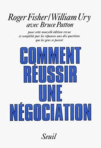 Comment réussir une négociation ?: Fisher, Roger; Ury,