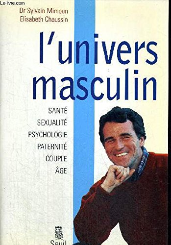 L'UNIVERS MASCULIN. Santà , sexualità , psychologie,: Sylvain Mimoun