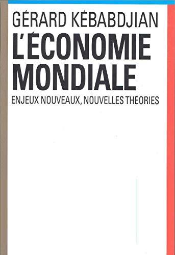 L'economie mondiale: Enjeux nouveaux, nouvelles theories: Kebabdjian, Gerard