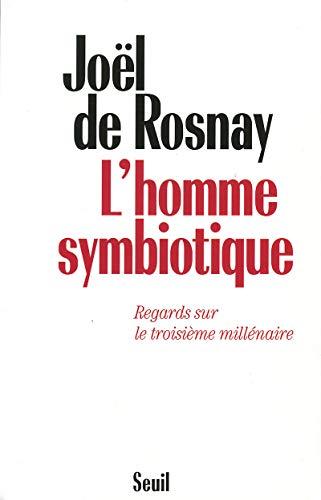 L'homme symbiotique: Regards sur le troisieme millenaire (French Edition): Rosnay, Joel de