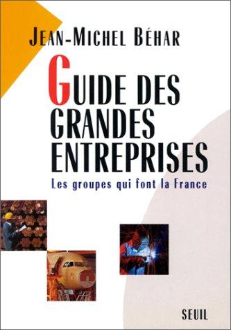 Guide des Grandes Entreprises: Les groupes qui: Jean-Michel Béhar