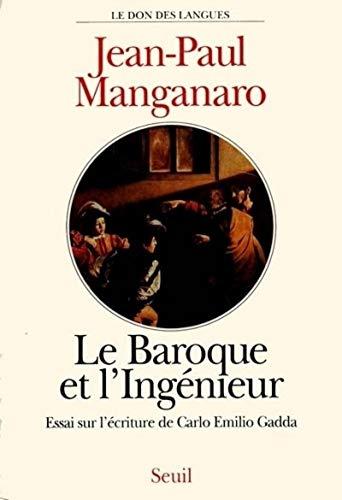 Le baroque et l'ingenieur: Essai sur l'ecriture de Carlo Emilio Gadda (Le don des langues...