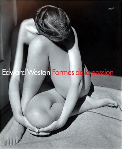 Edward Weston : formes de la passion: Pitts, Terence; Weston, Edward; Mora, Gilles