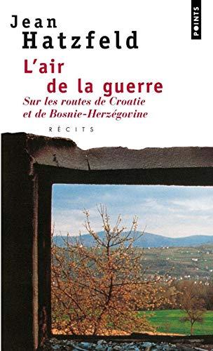 9782020232135: L'air de la guerre : Sur les routes de Croatie et de Bosnie-Herzégovine (Points)