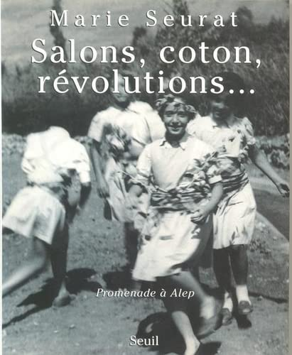 Salons, coton, revolutions--: Promenade a Alep (French Edition): Seurat, Marie