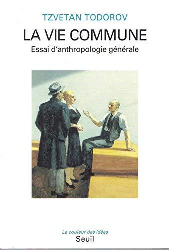 La vie commune: Essai d'anthropologie générale (La Couleur des idées) (French Edition) (2020239582) by Tzvetan Todorov