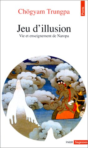 Jeu D'Illusion. Vie Et Enseignement de Naropa (French Edition) (2020247429) by Trungpa, Chgyam