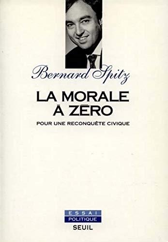 9782020253154: La morale à zéro: Pour une reconquête civique (Essai politique) (French Edition)
