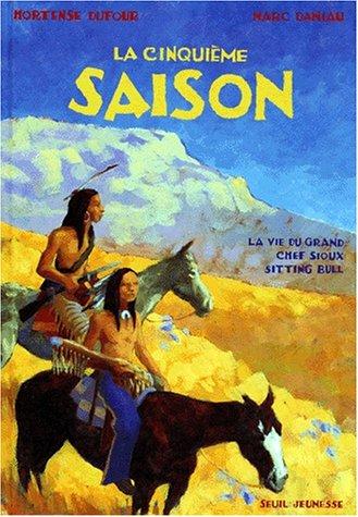 9782020254472: LA CINQUIEME SAISON. La vie du grand chef sioux Sitting Bull