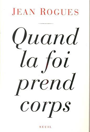 Quand la foi prend corps (French Edition): Rogues, Jean