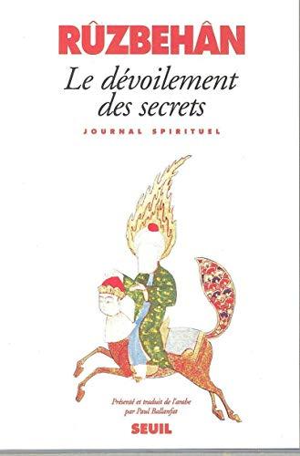 Le Dévoilement des secrets : Journal spirituel: Rûzbehân Baqlî; Ballanfat, Paul