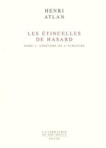 """""""etincelles de hasard t.2 ; atheisme de l'ecriture"""": Henri Atlan"""