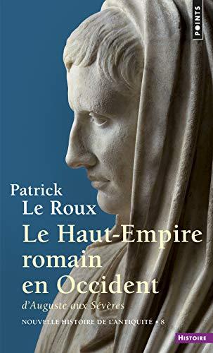 9782020259323: Le Haut-Empire romain en Occident: D'Auguste aux Sévères, 31 av. J.-C.-235 apr. J.-C (Nouvelle histoire de l'antiquité) (French Edition)