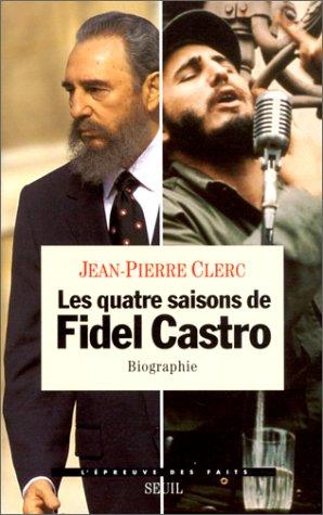 Les quatre saisons de Fidel Castro: Biographie (L'epreuve des faits) (French Edition): Clerc, ...