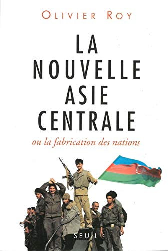 9782020287326: La nouvelle Asie centrale, ou, La fabrication des nations (French Edition)
