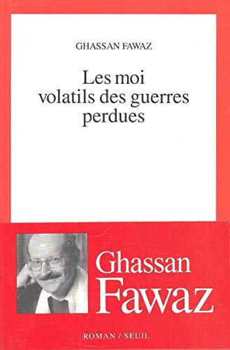 Les moi volatils des guerres perdues (French Edition): Fawaz, Ghassan