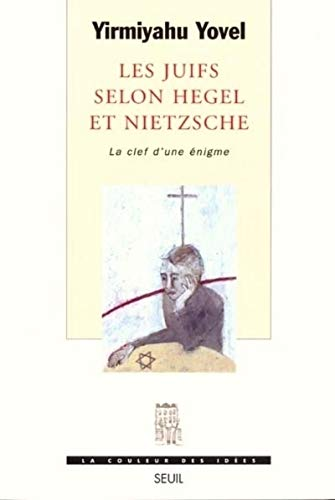 Les Juifs selon Hegel et Nietzsche, la clef d'une énigme: Yovel, Yirmiyahu
