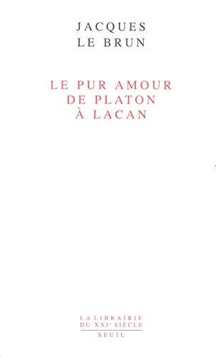 Le Pur amour : De Platon à Lacan: Le Brun, Jacques