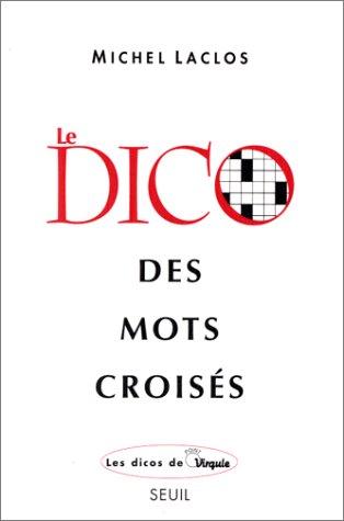 Le dico des mots croisés: Michel Laclos